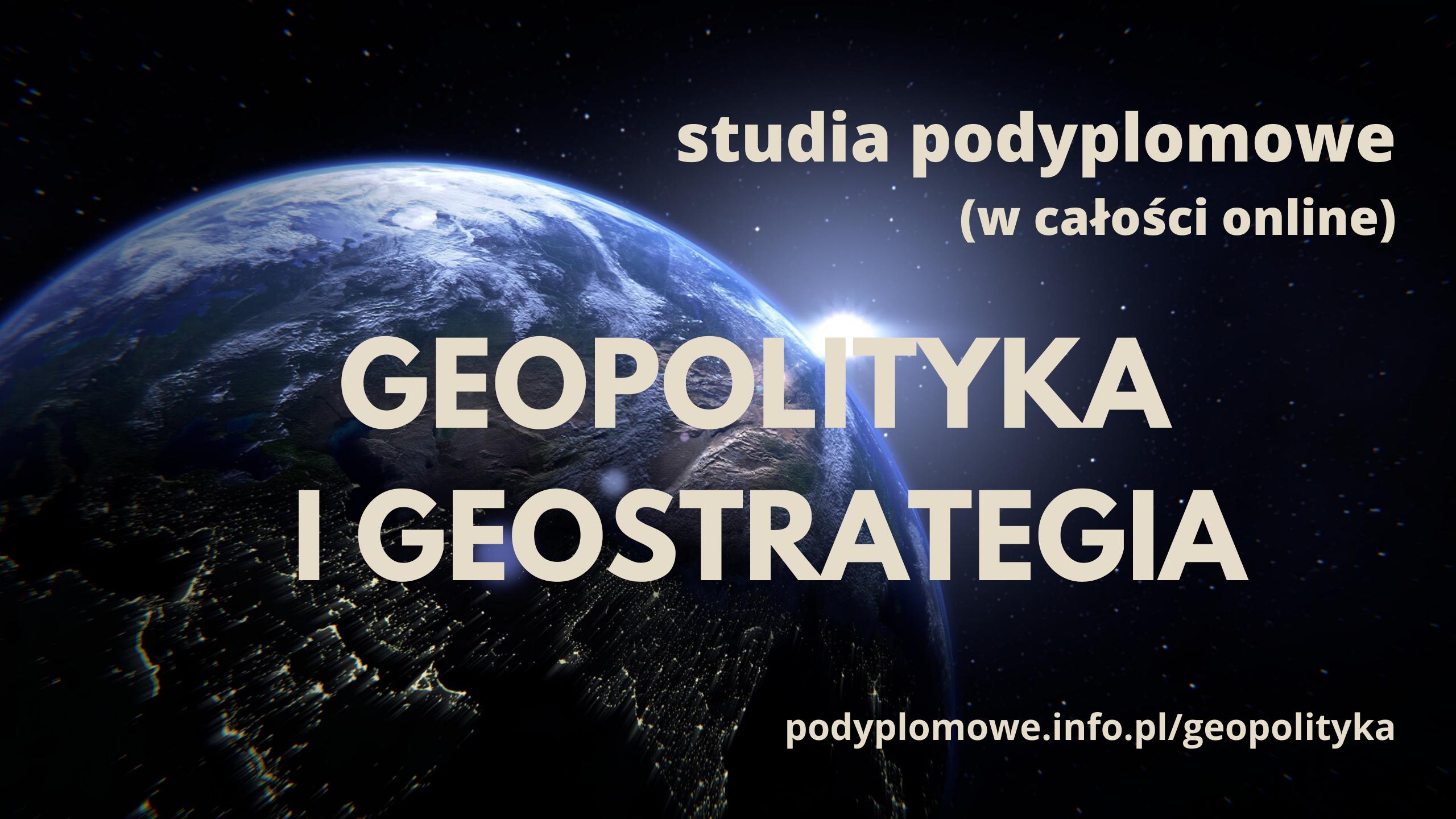 Studia podyplomowe: Geopolityka i Geostrategia – 3. edycja od 1 X 2021
