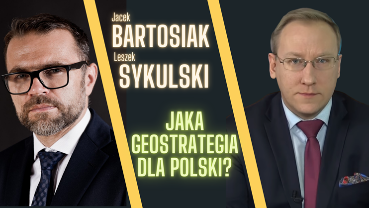 Leszek Sykulski i Jacek Bartosiak: Jaka geostrategia dla Polski (debata online)