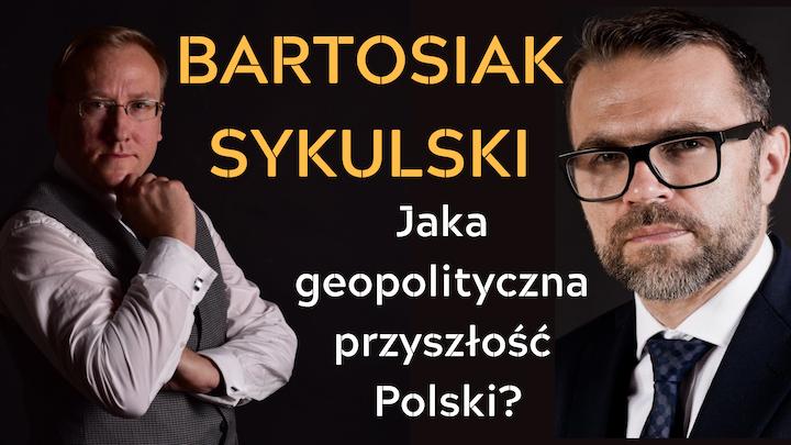 Dr Leszek Sykulski i dr Jacek Bartosiak o opcjach geopolitycznych dla Polski
